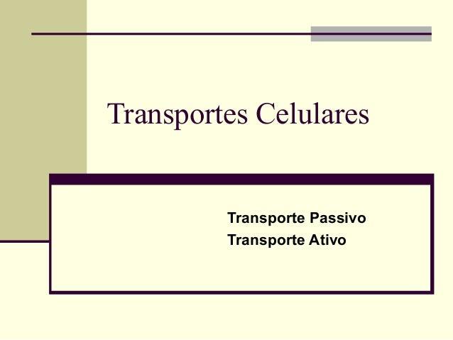 Transportes Celulares  Transporte Passivo  Transporte Ativo