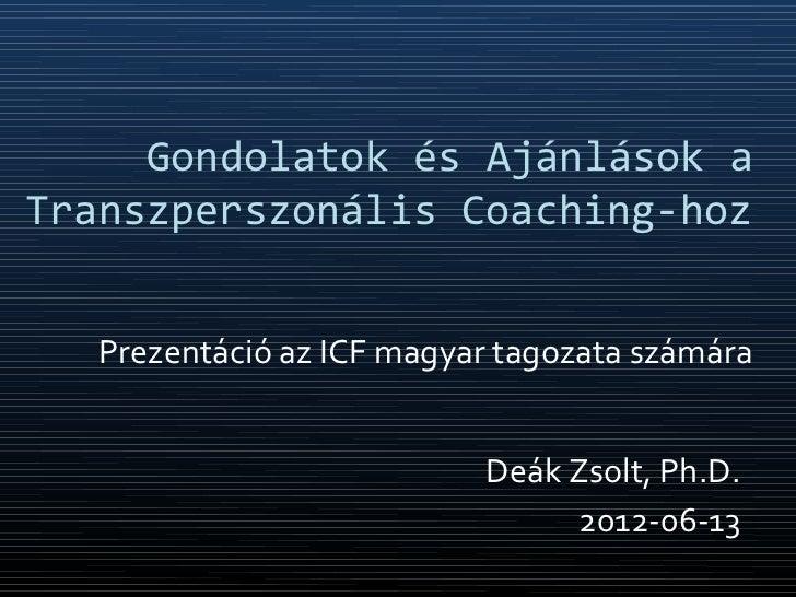 Gondolatok és Ajánlások aTranszperszonális Coaching-hoz   Prezentáció az ICF magyar tagozata számára                      ...