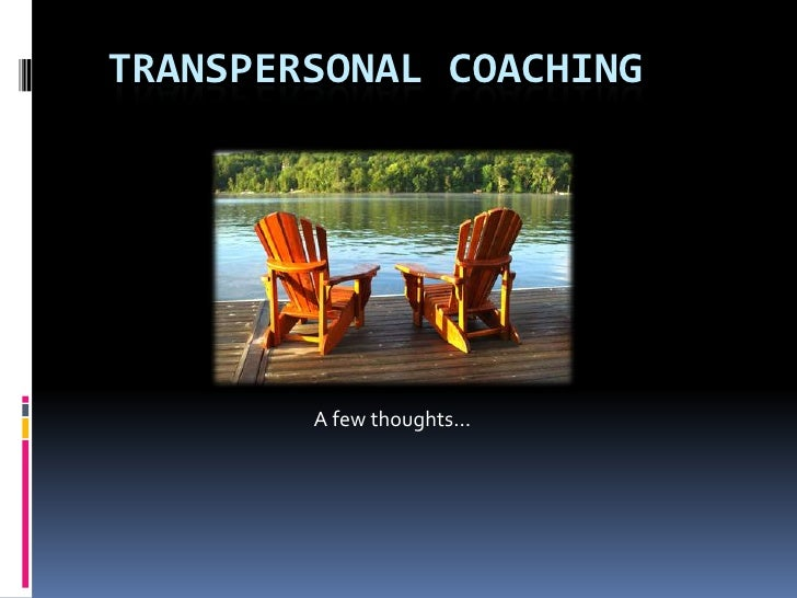 Transpersonal Coaching<br />A few thoughts…<br />