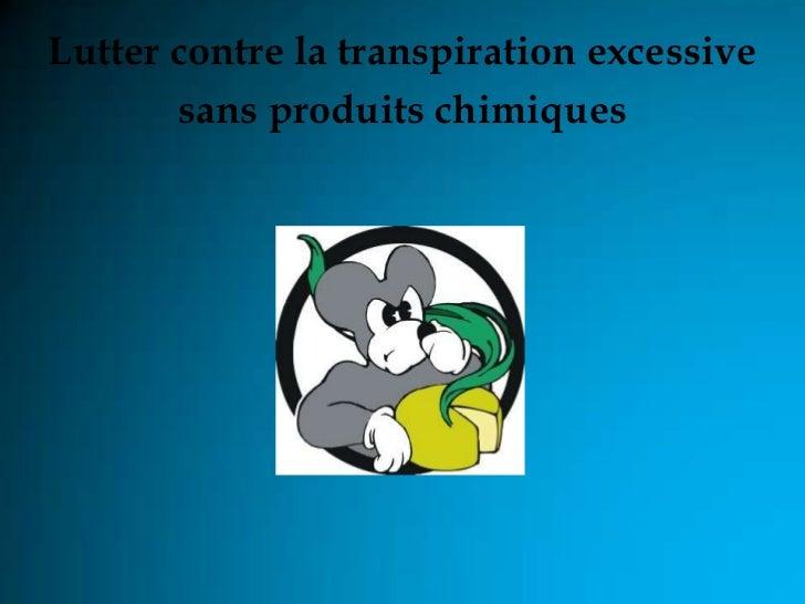 Lutter contre la transpiration excessive       sans produits chimiques