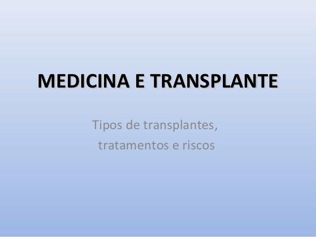 MEDICINA E TRANSPLANTE Tipos de transplantes, tratamentos e riscos
