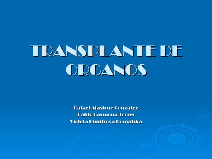 TRANSPLANTE DE ORGANOS Rafael Alastrué González Pablo Carmona Torres Violeta Dimitrova Dospatska