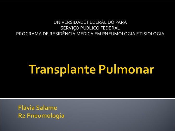UNIVERSIDADE FEDERAL DO PARÁ                SERVIÇO PÚBLICO FEDERALPROGRAMA DE RESIDÊNCIA MÉDICA EM PNEUMOLOGIA E TISIOLOGIA