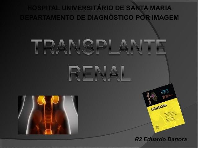 HOSPITAL UNIVERSITÁRIO DE SANTA MARIA DEPARTAMENTO DE DIAGNÓSTICO POR IMAGEM R2 Eduardo Dartora