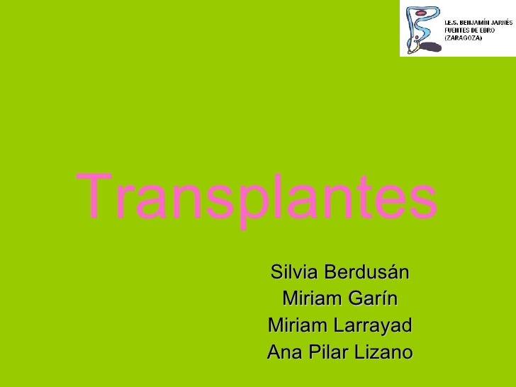 Transplantes Silvia Berdusán Miriam Garín Miriam Larrayad Ana Pilar Lizano