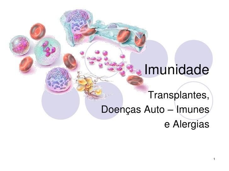 Imunidade          Transplantes, Doenças Auto – Imunes             e Alergias                            1