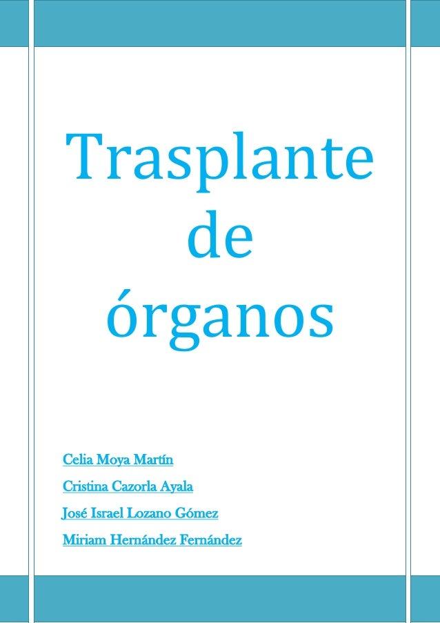 Trasplante de órganos Celia Moya Martín Cristina Cazorla Ayala José Israel Lozano Gómez Miriam Hernández Fernández