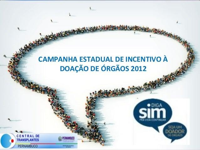 CAMPANHA ESTADUAL DE INCENTIVO À DOAÇÃO DE ÓRGÃOS 2012