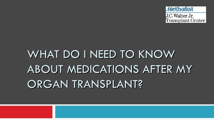 WHAT DO I NEED TO KNOWABOUT MEDICATIONS AFTER MYORGAN TRANSPLANT?