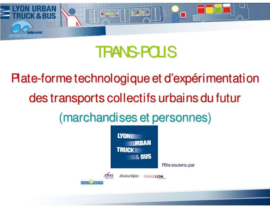 TRANS-POLIS Plate-forme technologique et d'expérimentation    des transports collectifs urbains du futur         (marchand...