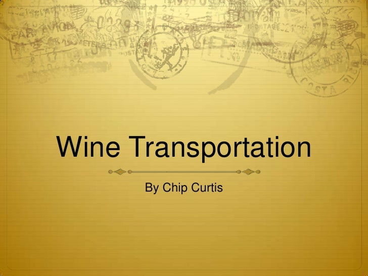 Wine Transportation<br />By Chip Curtis<br />