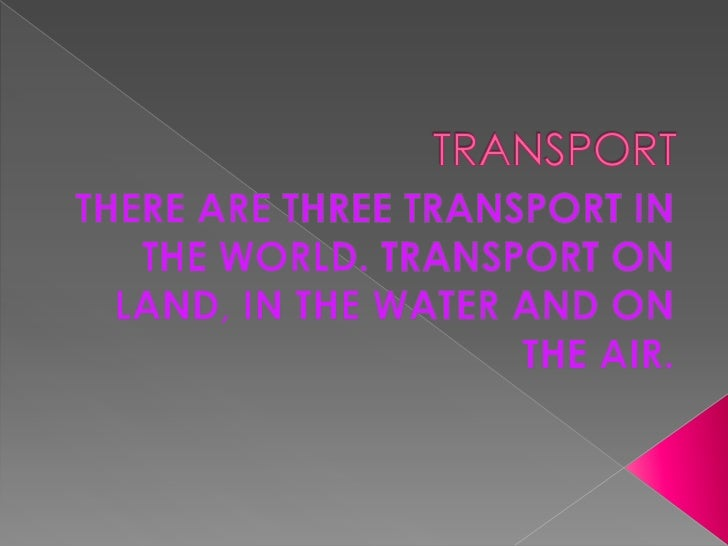  Transport on the land We can see the transport on the  land Some example of the transport  are bus, lorry, bicycle, va...