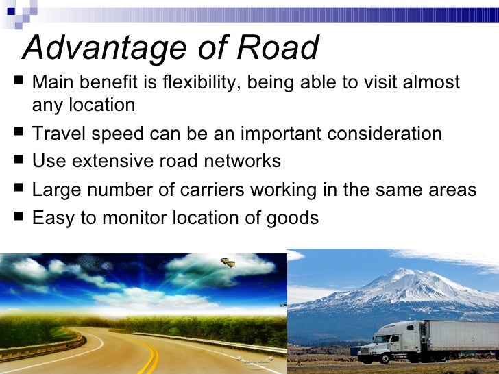 disadvantages of road transport Road transport required much less capital investment as compared to other modes of transport such as railways and air transport the cost of constructing, operating and maintaining roads is cheaper than that of the railways roads are generally constructed by the government and local authorities and .