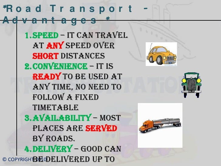 advantages and disadvanges of land transportation Land transportation can be found in two modes, road transportation, and rail transportation the 2 modes of land transportation have their advantages and disadvantages.