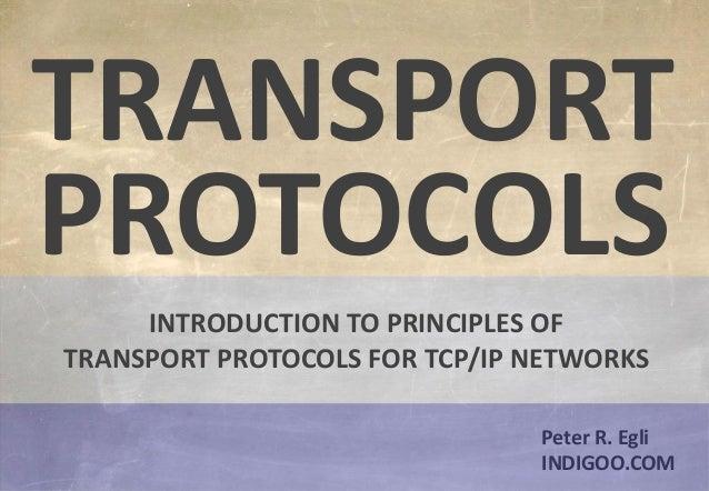 © Peter R. Egli 2015 1/21 Rev. 3.40 Transport Protocols indigoo.com Peter R. Egli INDIGOO.COM INTRODUCTION TO PRINCIPLES O...