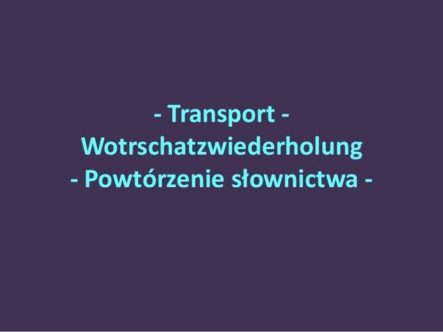 - Transport -  Wotrschatzwiederholung  - Powtórzenie słownictwa -