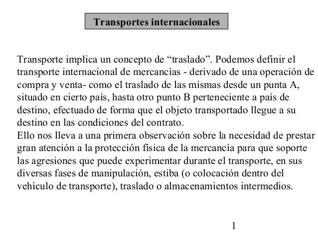 """Transportes internacionalesTransporte implica un concepto de """"traslado"""". Podemos definir eltransporte internacional de mer..."""