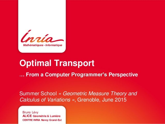 Mathématiques - Informatique Optimal Transport From a Computer Perspective Summer School « Geometric Measure Theory and Ca...
