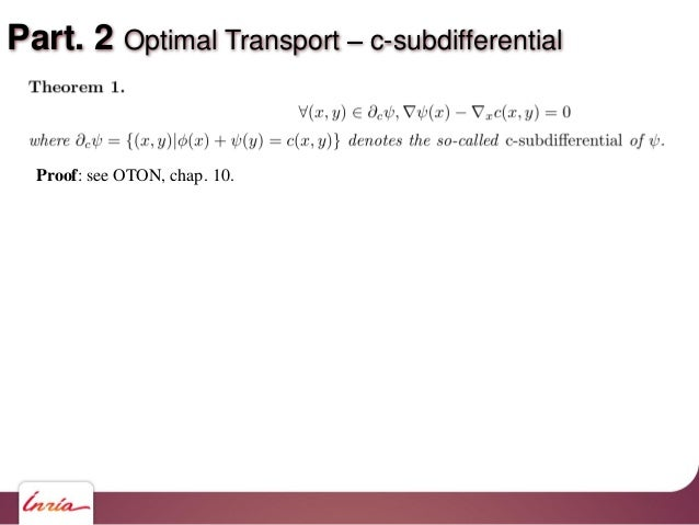 Part. 2 Optimal Transport c-subdifferential Proof: see OTON, chap. 10.