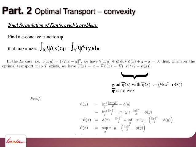 Part. 2 Optimal Transport convexity Find a c-concave function that maximizes X (x)d + Y c(y)d { grad (x) with (x) := (½ x2...