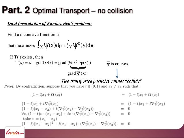 Part. 2 Optimal Transport no collision If T(.) exists, then T(x) = x grad (x) = grad (½ x2- (x) ) {grad (x) Find a c-conca...