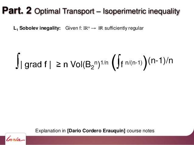 Part. 2 Optimal Transport Isoperimetric inequality Vol(B2 n)1/n ( f n/(n-1))(n-1)/n L1 Sobolev inegality: Given f: IRn suf...