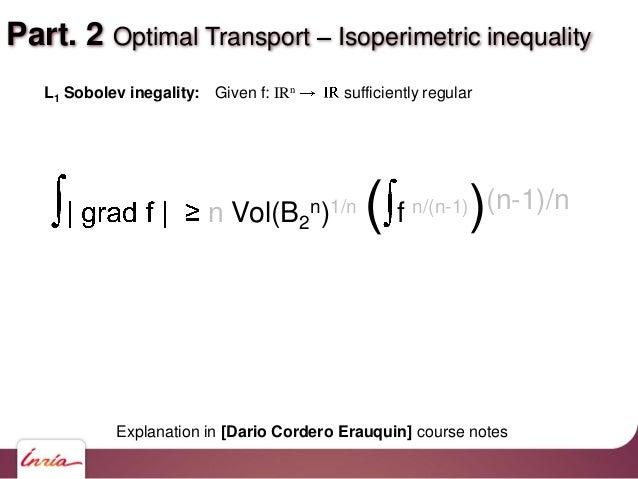 Part. 2 Optimal Transport Isoperimetric inequality n Vol(B2 n)1/n ( f n/(n-1))(n-1)/n L1 Sobolev inegality: Given f: IRn s...