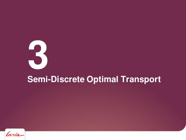 Semi-Discrete Optimal Transport 3