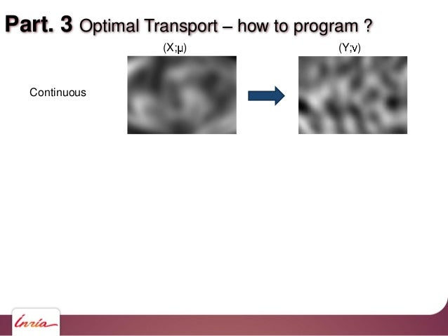 Part. 3 Optimal Transport how to program ? Continuous (X; ) (Y; )