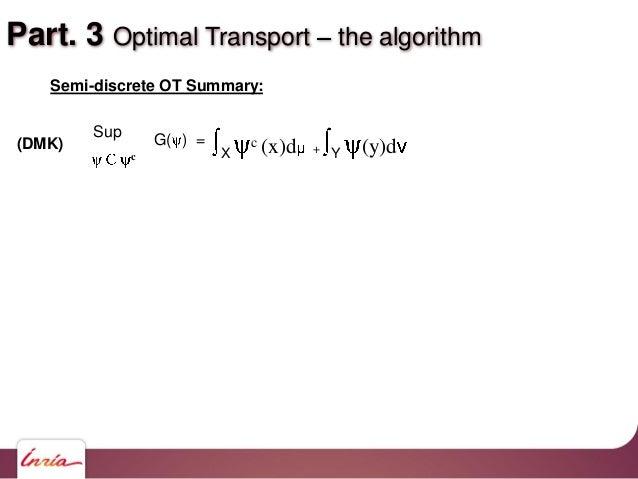 Part. 3 Optimal Transport the algorithm Semi-discrete OT Summary: X c (x)d + Y (y)d Sup c (DMK) G( ) =