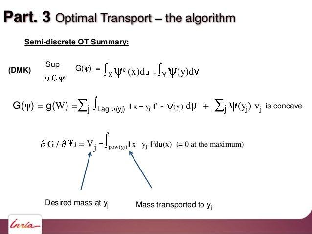 Part. 3 Optimal Transport the algorithm Semi-discrete OT Summary: G( ) = g(W) = j Lag (yj)    x yj   2 - (yj) d + j (yj) v...