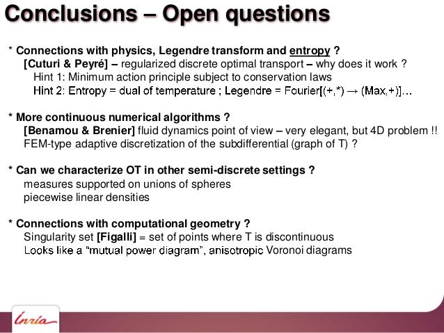 Conclusions Open questions * Connections with physics, Legendre transform and entropy ? [Cuturi & Peyré] regularized discr...