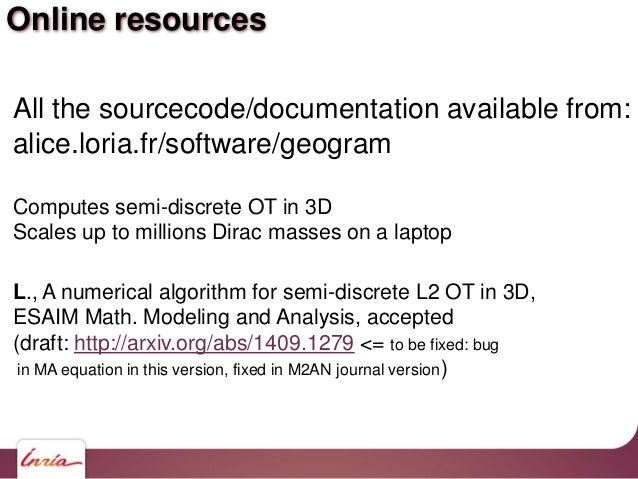 Online resources All the sourcecode/documentation available from: alice.loria.fr/software/geogram Computes semi-discrete O...