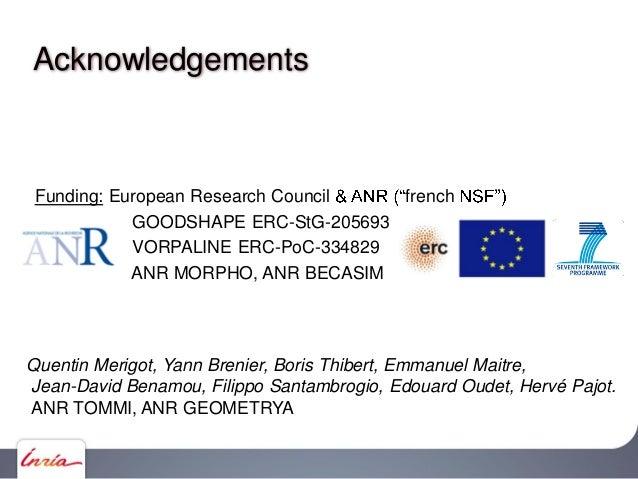 Acknowledgements Funding: European Research Council french GOODSHAPE ERC-StG-205693 VORPALINE ERC-PoC-334829 ANR MORPHO, A...