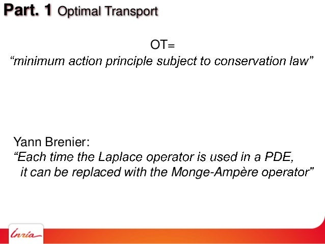 Part. 1 Optimal Transport OT= Yann Brenier: it can be replaced with the Monge-Ampère
