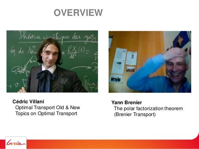 OVERVIEW Cédric Villani Optimal Transport Old & New Topics on Optimal Transport Yann Brenier The polar factorization theor...