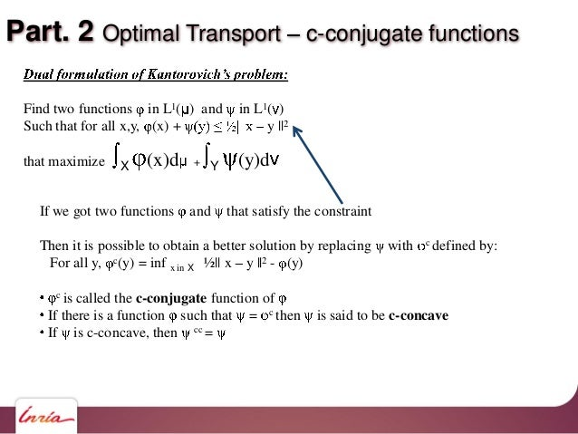 Part. 2 Optimal Transport c-conjugate functions Find two functions in L1( ) and in L1( ) Such that for all x,y, (x) + y   ...