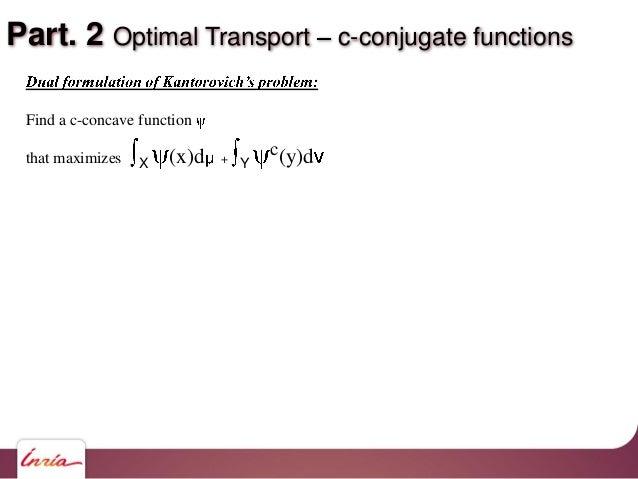 Part. 2 Optimal Transport c-conjugate functions Find a c-concave function that maximizes X (x)d + Y c(y)d