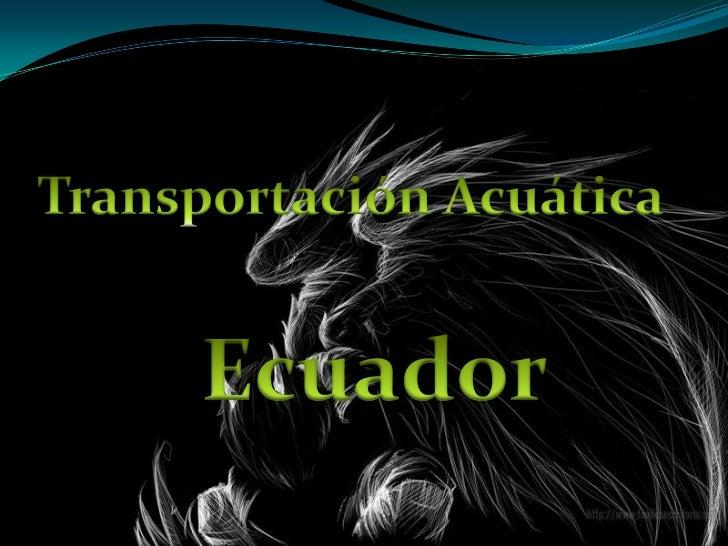 Transportación Acuática<br />Ecuador<br />