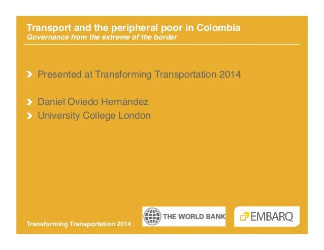 Transport and the peripheral poor in Colombia Governance from the extreme of the border!  !  Presented at Transforming T...
