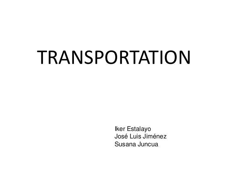 TRANSPORTATION       Iker Estalayo       José Luis Jiménez       Susana Juncua