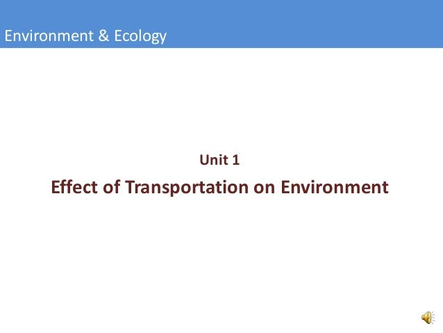 the effect transportation to environment If you want to help reduce global warming, let alone air pollution, one of the best things you can do is to get out of your car walk or ride a bicycle for short trips, or take public transportation for longer ones either way, you will significantly reduce the amount of pollution and greenhouse gas .