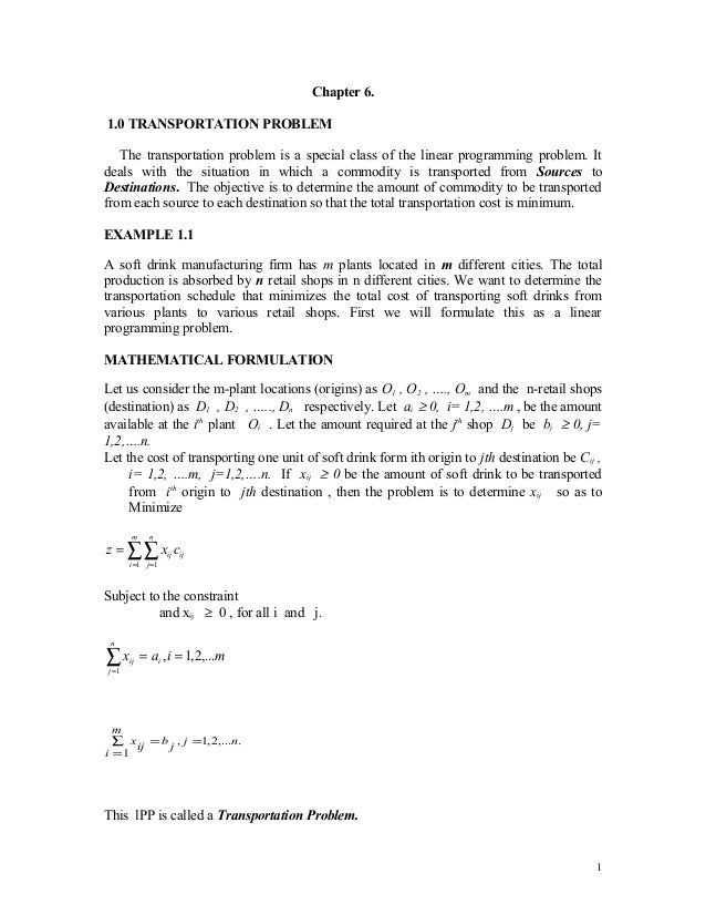 Chapter 6.1.0 TRANSPORTATION PROBLEM   The transportation problem is a special class of the linear programming problem. It...