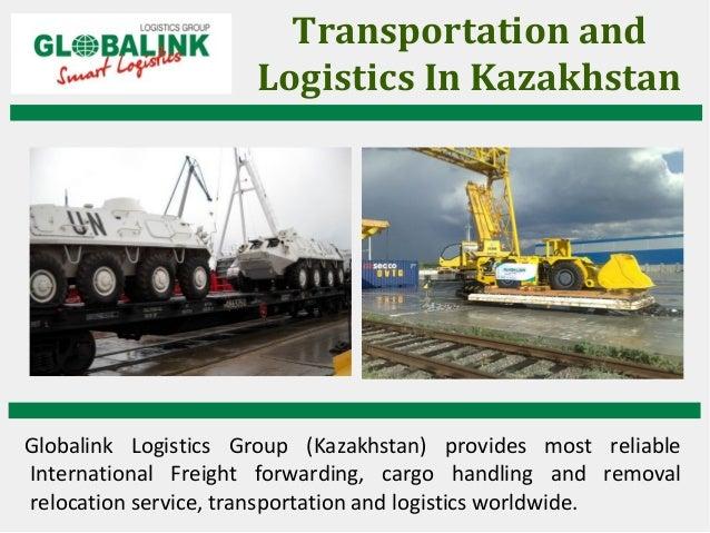 Transportation and Logistics In Kazakhstan Globalink Logistics Group (Kazakhstan) provides most reliable International Fre...