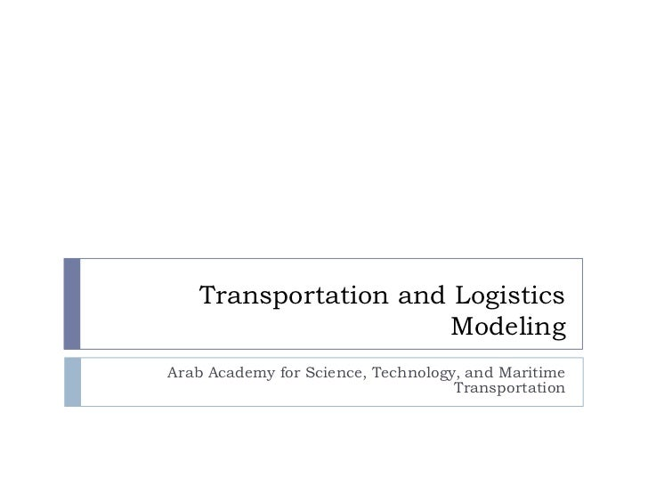 Transportation and Logistics Modeling<br />Arab Academy for Science, Technology, and Maritime Transportation<br />