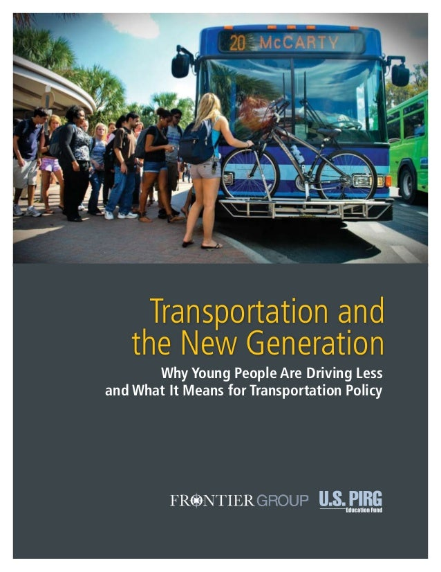Transportation and   the New Generation       Why Young People Are Driving Lessand What It Means for Transportation Policy