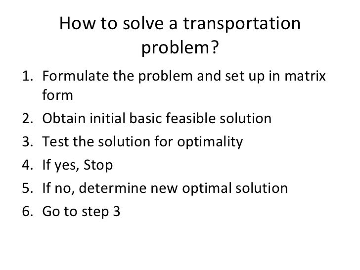 transportation and assignment problem 1 transportation and assignment models learning objectives students will be able to: 1 structure special lp problems using the transportation and assignment models.