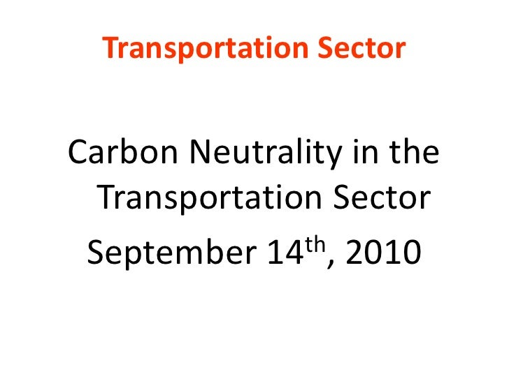 Transportation Sector<br />Carbon Neutrality in the Transportation Sector<br />September 14th, 2010<br />
