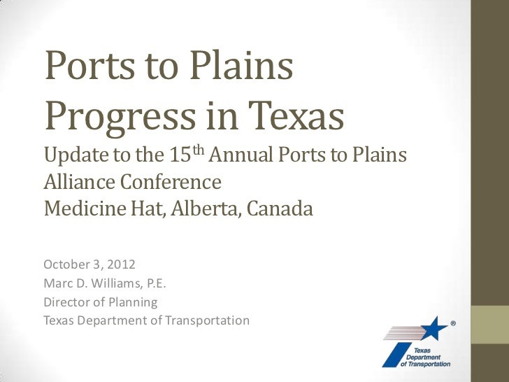 Ports to PlainsProgress in TexasUpdate to the 15th Annual Ports to PlainsAlliance ConferenceMedicine Hat, Alberta, CanadaO...