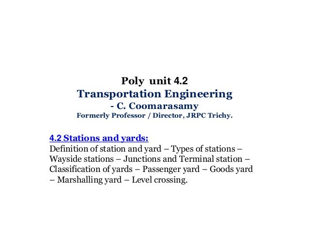 Poly unit 4.2 Transportation Engineering - C. Coomarasamy Formerly Professor / Director, JRPC Trichy.  4.2 Stations and ya...